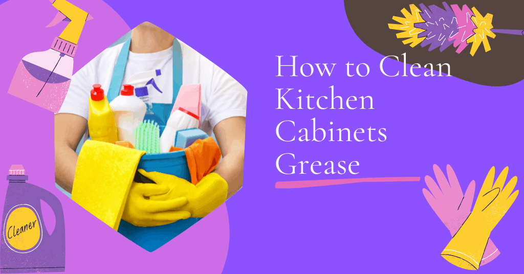How to Clean Kitchen Cabinets Grease